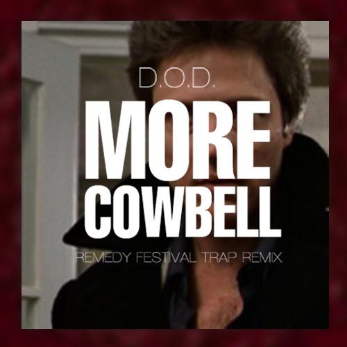 D.O.D. - More Cowbell (Remedy Remix)