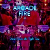 Arcade Fire Here Comes The Night Time