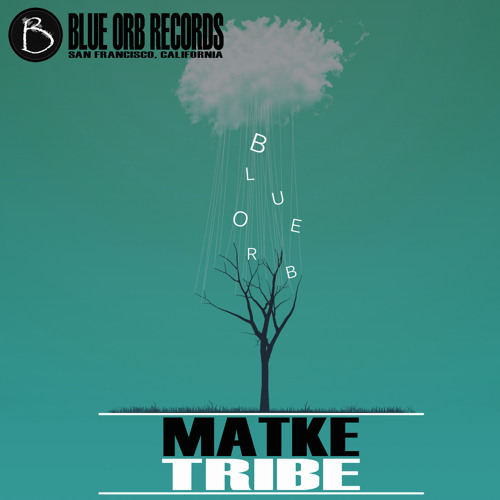 Matke - Tribe EP [Blue Orb Records] Out Now!!!