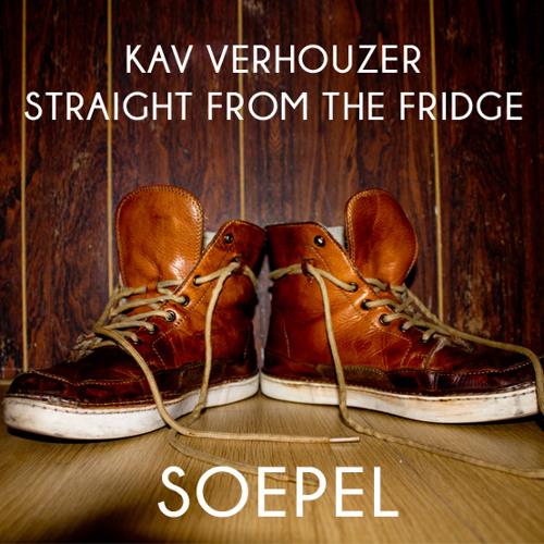 Kav Verhouzer & Straight From The Fridge - Soepel