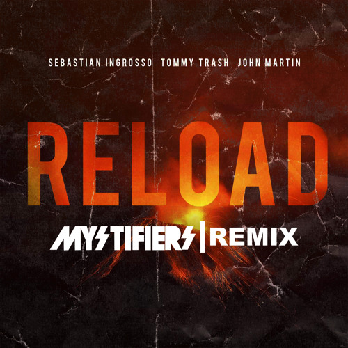 Sebastian Ingrosso & Tommy Trash - Reload (Mystifiers Remix)