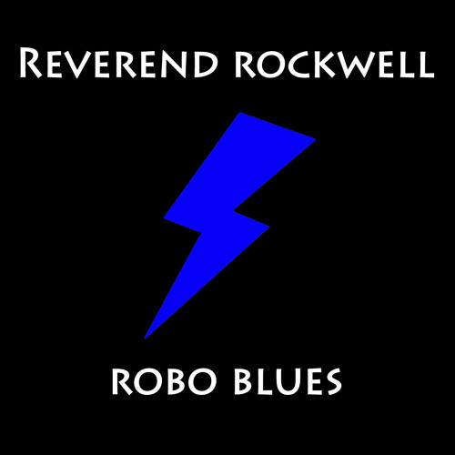Reverend Rockwell - Robo Blues