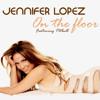 J-lo ft Pitbull - On The Floor