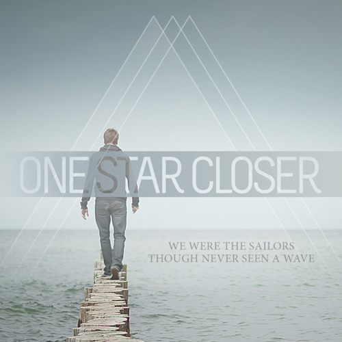 One Star Closer - We Were The Sailors, Though Never Seen A Wave [NEW SINGLE 2013]
