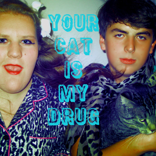 Your Cat Is My Drug