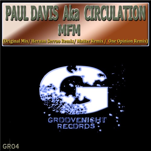 PAUL DAVIS Aka CIRCULATION - MFM (One Opinion Remix)  (Sample) Groovenight Records
