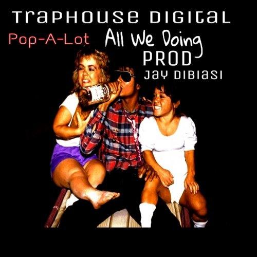 Pop - A-Lot - All We Doing