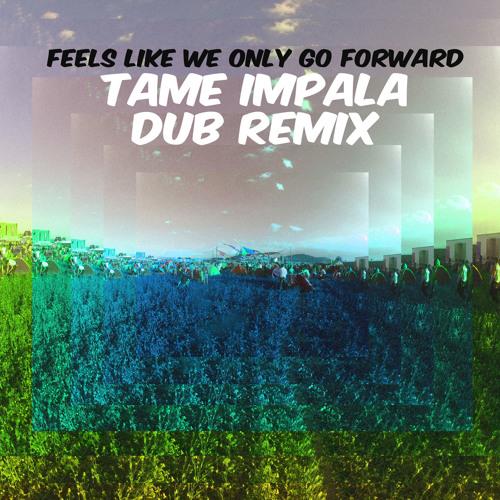 Feels like we only go forward - Tame impala (Dub remix)