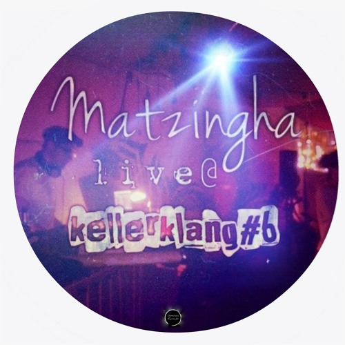 MATZINGHA live @ KELLERKLANG#6 Freudenreich Berlin