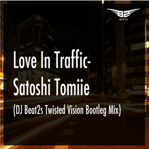 Love In Traffic- Satoshi Tomiie (DJ Beat2s Twisted Vision Bootleg Mix)