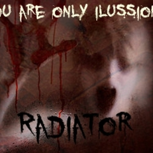 Radiator-You are only illusion