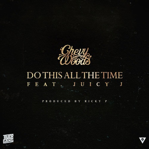 Chevy Woods - Do This All The Time (feat. Juicy J)