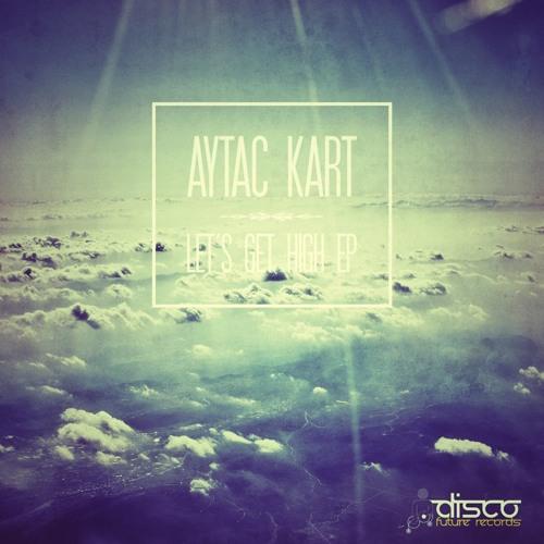 Aytac Kart Ft. Zep Denise - Let's Get High (Original Mix)