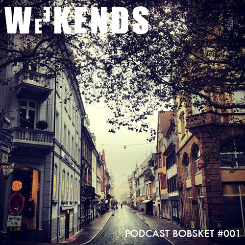 Weekends Podcast Bobsket # 001