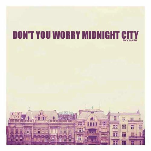 SHM vs M83 - Don't You Worry Midnight City (SKYMASH)