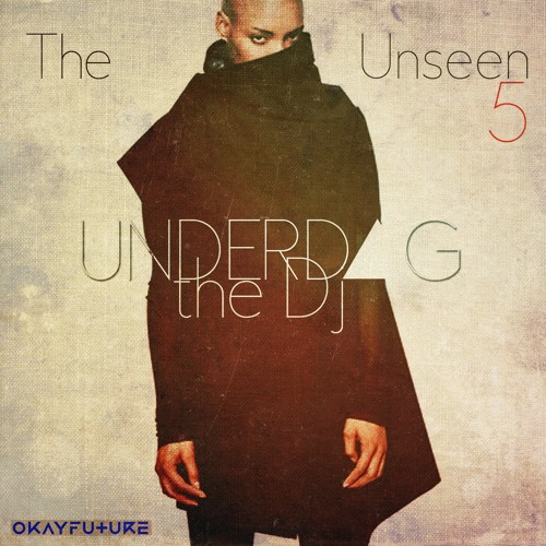 UNDERDOG THE DJ - THE UNSEEN PT. 5 /// Presented by OKAYFUTURE.com
