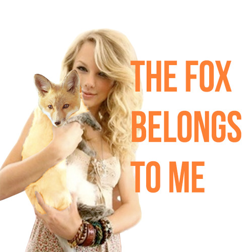 The Fox Belongs To Me [Ylvis x Taylor Swift]
