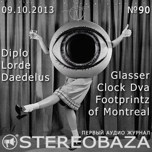 Stereobaza#90 2013-10-09-Diplo,Clock Dva, Lorde,of Montreal,Footprintz,Daedelus,Glasser