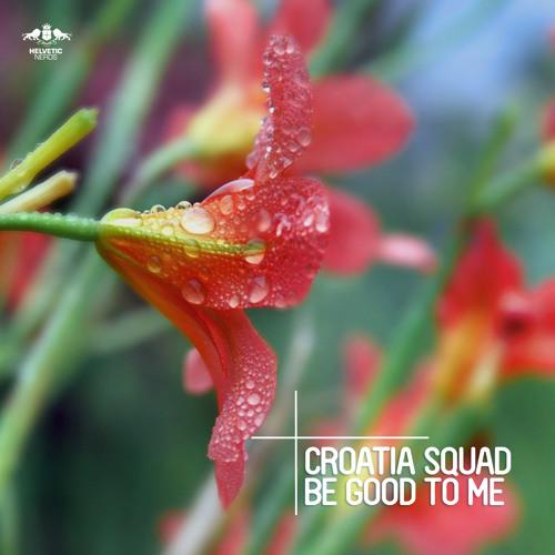 Croatia Squad - Be Good To Me (Original Mix)