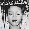 No Love Allowed - Rihanna (REMIX)