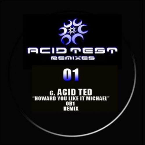 Acid Ted - Howard You Like It Michael (OB1 Remix) - [Acid Test Remix 001C]
