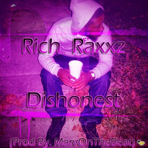 Rich Raxxz - Dishonest (Prod By. MarvOnTheBeat)*Free DL