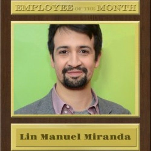 LIN-MANUEL MIRANDA on EMPLOYEE of the MONTH