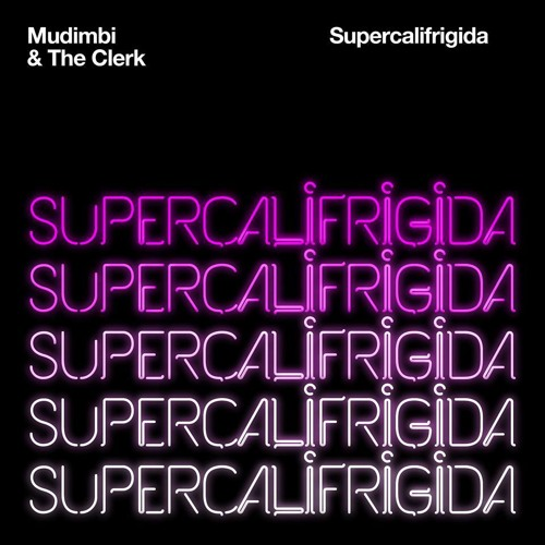 Mudimbi & The Clerk - Supercalifrigida