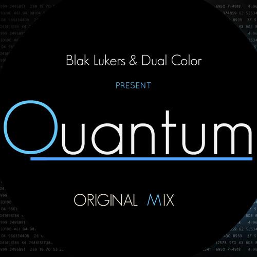 Blak Lukers & Dual Color - Quantum (Original Mix)