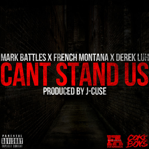 Mark Battles Featuring French Montana And Derek Luh- Can't Stand Us (Produced by J-Cuse)