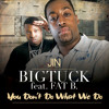 "Big Tuck - ""You Dont Do What We Do"" feat.Fat B"