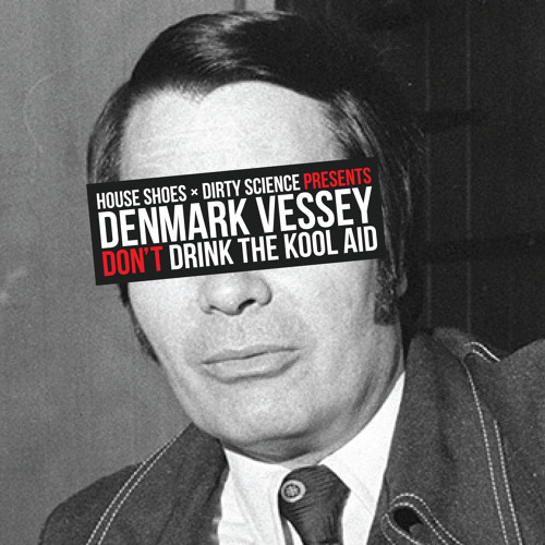 Denmark Vessey - DON'T DRINK THE KOOL AID