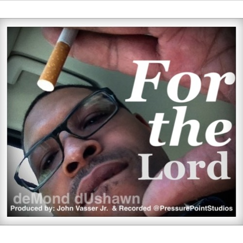 FOR THE LORD prodUced by: John Vasser Jr.
