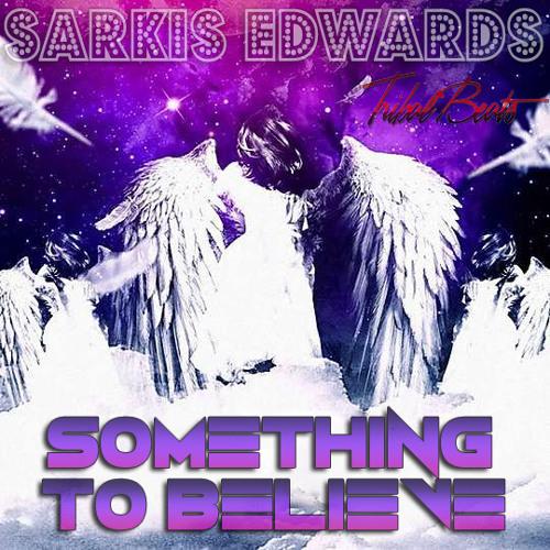 Something To Believe - Sarkis Edwards Ft Tribal Beats