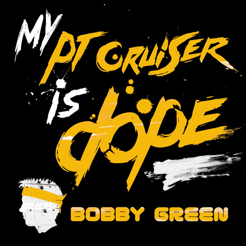 Bobby Green - My PT Cruiser Is DOPE