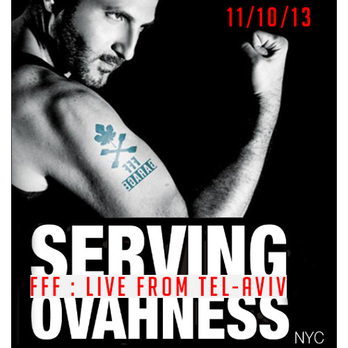 SERVING OVAHNESS - FFF TEL-AVIV - OCT. 11, 2013: LIVE SET RECORDING HR1