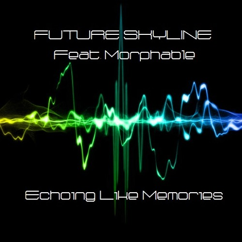 Future Skyline Feat. Morphable - Echoing Like Memories