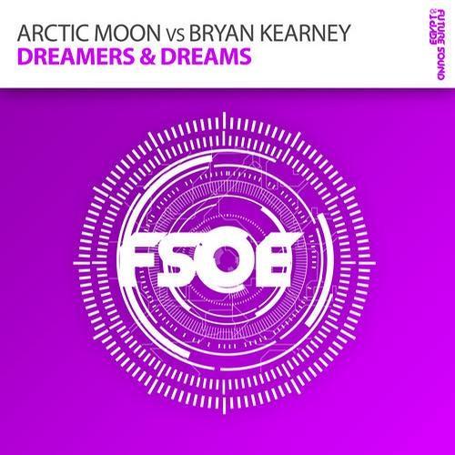 Arctic Moon vs Bryan Kearney - Dreamers & Dreams [OUT NOW!]