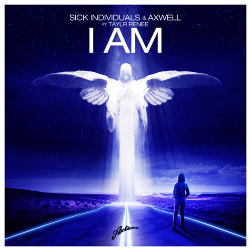 Sick Individuals & Axwell feat. Taylr Renee - I AM