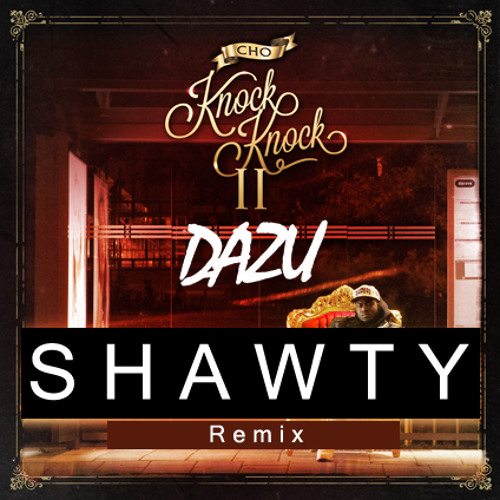 CHO ft DAZU - SHAWTY ( BUBBDOWN Remix )