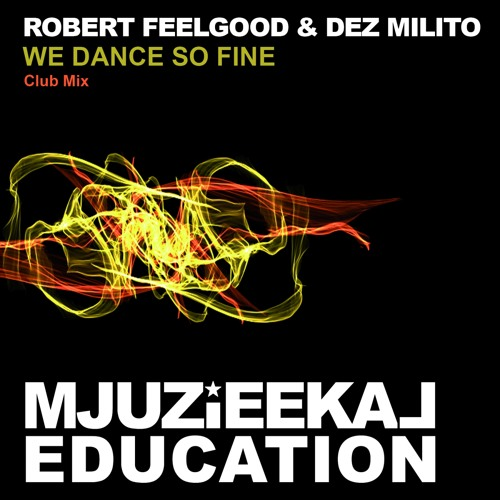 OUT NOW! Robert Feelgood & Dez Milito - We Dance So Fine (Club Mix)