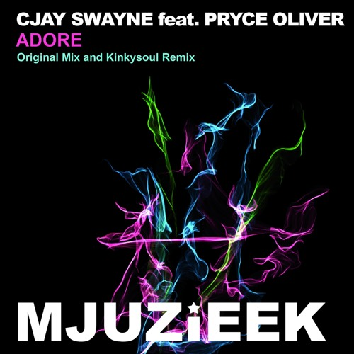 OUT NOW! CJay Swayne feat. Pryce Oliver - Adore (Original Mix)