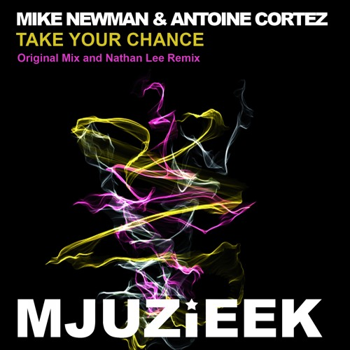 OUT NOW! Mike Newman & Antoine Cortez - Take Your Chance (Original Mix)