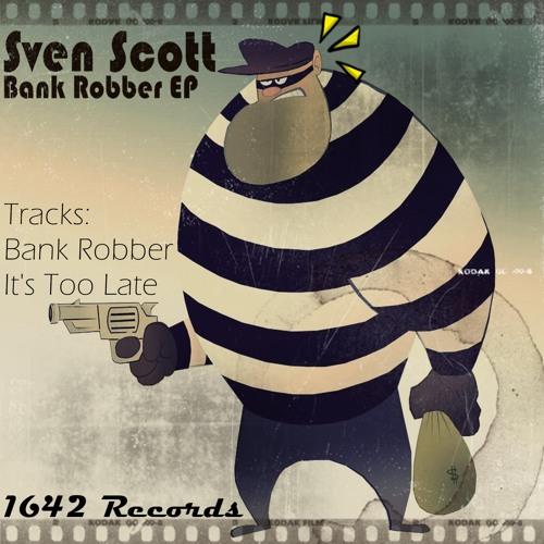 Sven Scott - Bank Robber (Original Mix) [1642 Records] OUT NOW