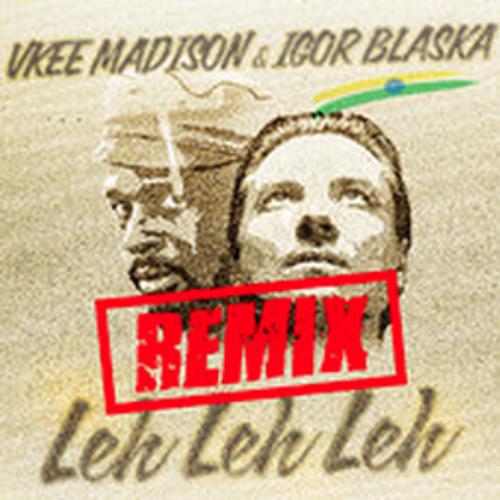 Leh Leh Leh - Igor Blaska & Vkee Madison (Quentin Mosimann Remix)
