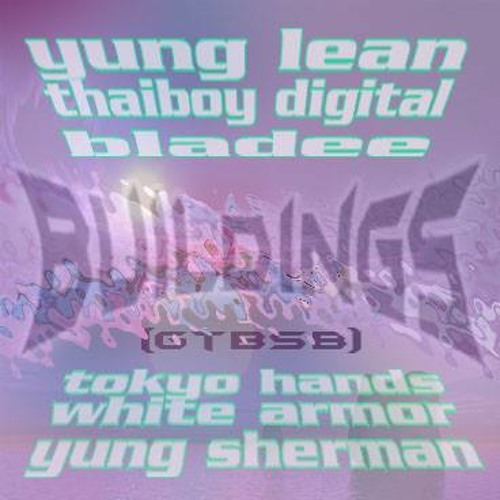YUNG LEAN X THAIBOY DIGITAL X BLADEE - BUILDINGS