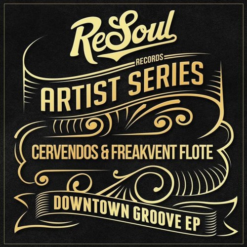 Cervendos & Freakvent Flote - Downtown Groove + Influence [Downtown Groove EP] @ ReSoul Records