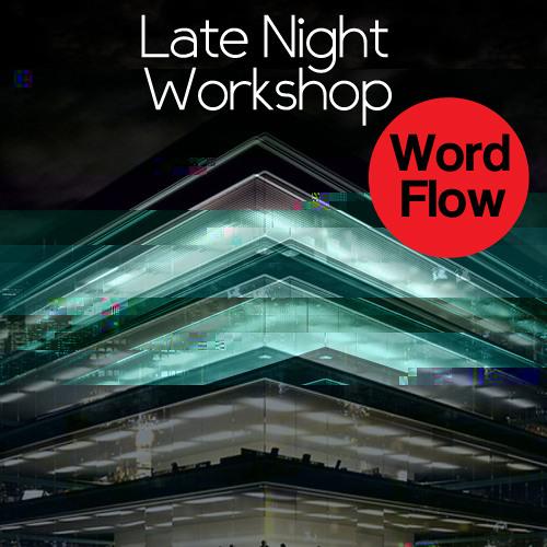 """Late Night Workshop """"Word Flow"""""""