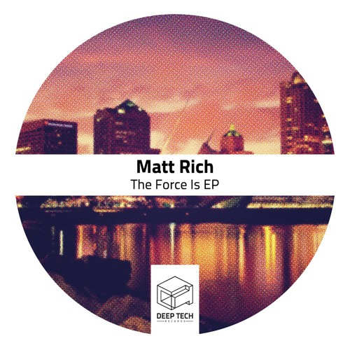 Matt Rich - The Force Is [Deep Tech Records]