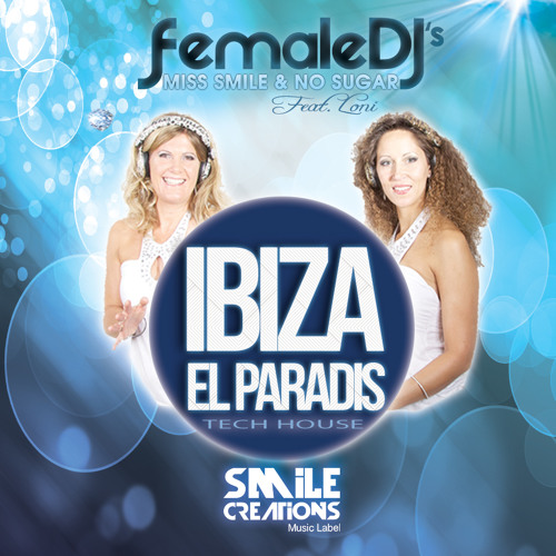 Ibiza El Paradis | Female DJs Miss Smile And No Sugar Feat Loni
